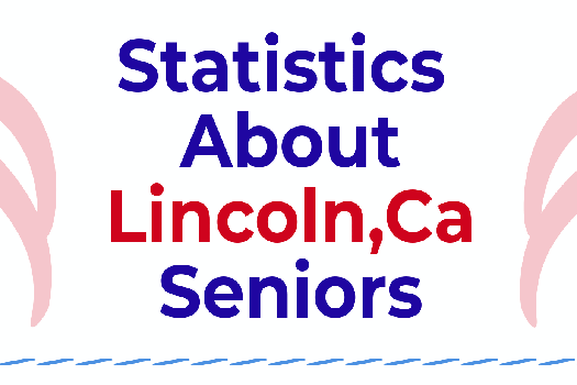 Statistics About Seniors Living in Lincoln, CA
