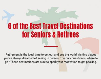 6 of the Best Travel Destinations for Seniors & Retirees [Infographic]